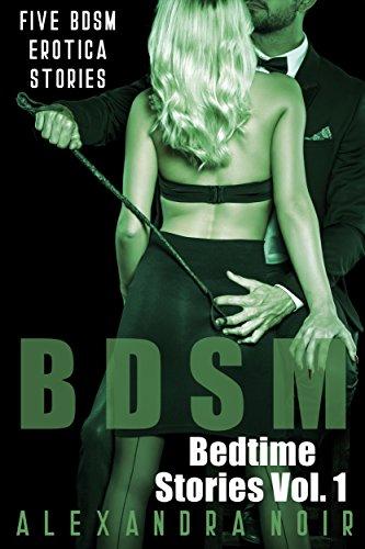BDSM Bedtime Stories: Five BDSM Erotica Stories (Alexandra Noir's BDSM Bedtime Erotica Book 1) (English Edition)