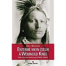 Enterre mon cœur à Wounded Knee: Une histoire américaine (1860-1890)