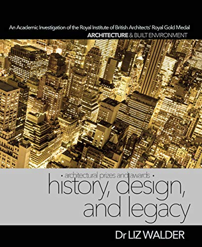 History, Design, and Legacy: Architectural Prizes and Medals: An Academic Investigation of the Royal Institute of British Architects' (RIBA) Royal Gold Medal