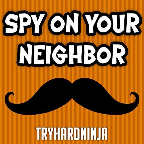 Spy on Your Neighbor