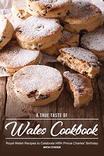 A True Taste of Wales Cookbook: Royal Welsh Recipes to Celebrate HRH Prince Charles' Birthday by Martha Stephenson