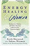 Energy Healing for Women: Meditations, Mudras, and Chakra Practices to Restore your Feminine Spirit
