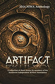 Artifact: A collection of short stories by the members of the Northwest Independent Writers Association by [Cowan, Pam, McCracken, James M., Solum, D. L., Orint, Neil, Foreman, Lelia Rose, Chinakos, Mike, Bullard, April, Gondolfi, Thomas, Keller, Madison, Jacob, Maquel A]