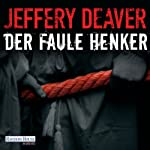 Der faule Henker (Lincoln Rhyme 5) | Jeffery Deaver