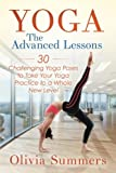 Yoga: The Advanced Lessons: 30 Challenging Yoga Poses to Take Your Yoga Practice to a Whole New Level