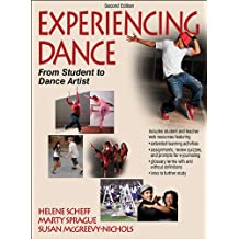 Experiencing Dance-2nd Edition With Web Resources: From Student to Dance Artist