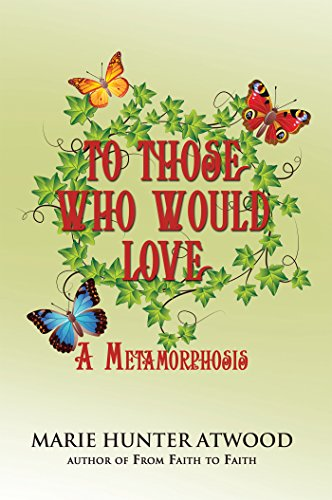 To Those Who Would Love: A Metamorphosis by [Atwood, Marie Hunter]