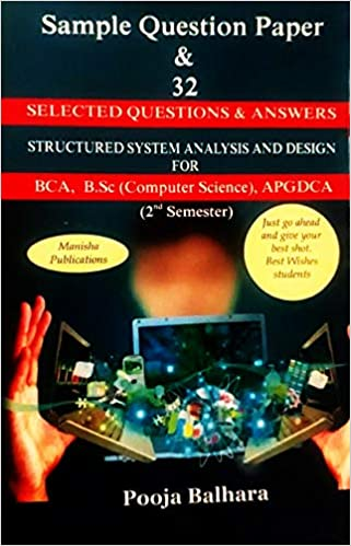Buy Sample Question Paper And 32 Selected Questions And Answers Structured System Analysis And Design For Bca Bba Bsc Computer Science Apgdca 2nd Symester Book Online At