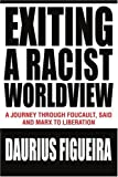 Exiting a Racist Worldview, Daurius Figueira, 0595321348