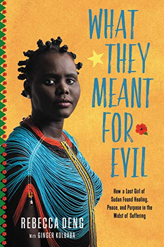 What They Meant for Evil: How a Lost Girl of Sudan Found Healing, Peace and Purpose in the Midst of Suffering