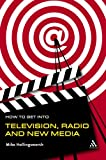 How to Get into Television, Radio and New Media, Hollingsworth, Mike, 0826475388