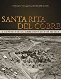 Santa Rita Del Cobre : A Copper Mining Community in New Mexico, Huggard, Christopher J. and Humble, Terrence M., 1607322498