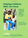 Helping Children Who Are Deaf : Family and Community Support for Children Who Do Not Hear Well, Niemann, Sandy and Greenstein, Devorah, 0942364449