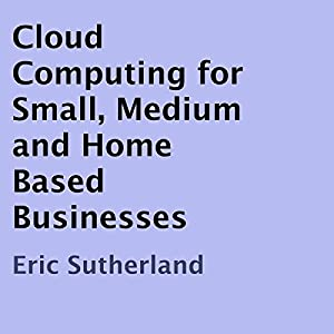 Cloud Computing for Small, Medium and Home Based Businesses Audiobook