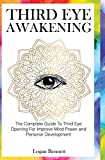 Third Eye Awakening: The Complete Guide To Third
