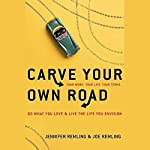 Carve Your Own Road: Do What You Love and Live the Life You Envision | Joe Remling,Jennifer Remling