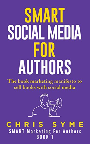 SMART Social Media For Authors The Practical Guide Anyone To