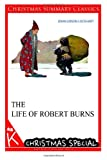 The Life of Robert Burns [Christmas Summary Classics], John Gibson Lockhart, 1494815079