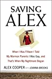 Image of Saving Alex: When I Was Fifteen I Told My Mormon Parents I Was Gay, and That's When My Nightmare Began