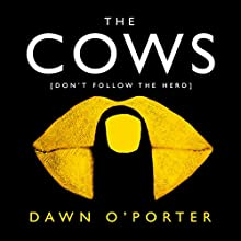 The Cows Audiobook by Dawn O'Porter Narrated by Dawn O'Porter, Karen Cass, Laura Kirman