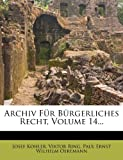 Archiv Für Bürgerliches Recht, Volume 14..., Josef Kohler and Viktor Ring, 1271165694