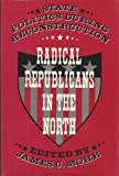 Radical Republicans in the North : State Politics During Reconstruction, Mohr, James C., 0801817749