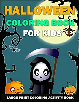 Halloween Coloring Book For Kids Large Print Activity Preschoolers Toddlers Children Teens And Seniors Childrens Books By