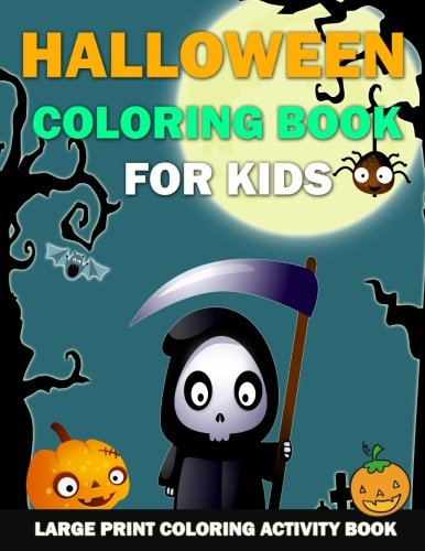 Halloween Coloring Book for Kids: Large Print Coloring Activity Book for Preschoolers, Toddlers, Children ,Teens and Seniors (Halloween Childrens Books By Age 3-5)