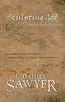 Sculpting God: Bedtime Stories For Adults by [Sawyer, J. Daniel]
