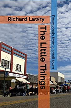 The Little Things: Devotionals from a small town by [Lawry, Richard]