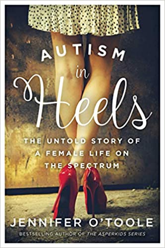 Autism in Heels: The Untold Story of a Female Life on the Spectrum - Popular Autism Related Book