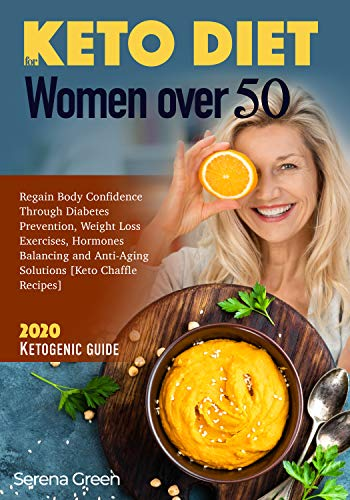 51Xr6w%2Bh hL - Keto Diet For Women Over 50: Regain Body Confidence Through Diabetes Prevention, Weight Loss Exercises, Hormones Balancing and Anti-Aging Solutions  [Keto Chaffle Recipes]  2020 Ketogenic Guide