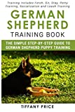 German Shepherd Training Book: The Simple Step-by-step Guide to German Shepherd Puppy Training: