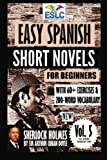 """Easy Spanish Short Novels for Beginners With 60+ Exercises & 200-Word Vocabulary: """"Sherlock Holmes"""" by Sir Arthur Conan Doyle (Eslc Reading Workbooks) (Spanish and English Edition)"""