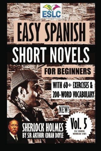 "Easy Spanish Short Novels For Beginners With 60+ Exercises & 200-Word Vocabulary: ""Sherlock Holmes"" By Sir Arthur Conan Doyle (Eslc Reading Workbooks) (Spanish Edition)"