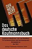 Das Deutsche Kaufmannsbuch : Gemeinverständliches Lehr- und Handbuch Für Kaufmannswissen und Kaufmannspraxis, Bott, Karl, 3663127192