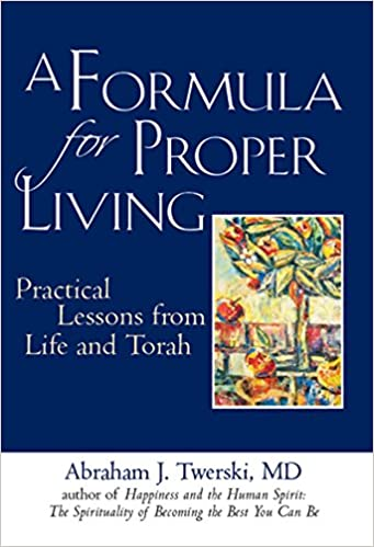 A Formula for Proper Living: Practical Lessons from Life and Torah