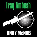 Iraq Ambush: Spoken from the Front (Unabridged) | Andy McNab