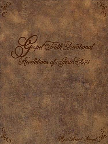 Gospel Truth Devotional: Revelations of Jesus Christ