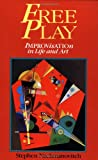 Free Play: Improvisation in Life and Art, Stephen Nachmanovitch, 0874776317