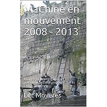 MaChine en mouvement 2008 - 2013: Images et interrogations  personnelles  d'un expatrié sur la Chine profonde (French Edition)