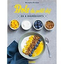 Bols du petit déj' en 4 ingrédients (Cuisinez en 4 ingrédients max) (French Edition)
