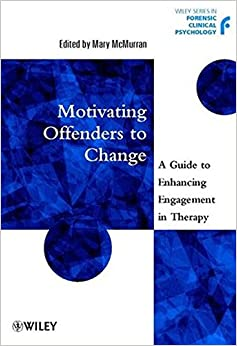 Book Motivating Offenders to Change: A Guide to Enhancing Engagement in Therapy (Wiley Series in Forensic Clinical Psychology)