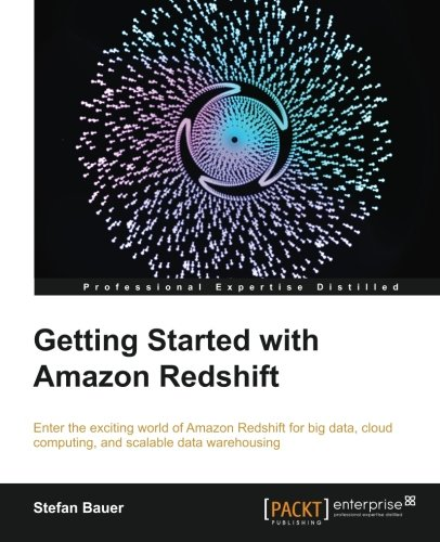 Getting Started with Amazon Redshift by Stefan Bauer, Publisher : Packt Publishing
