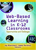 Web-Based Learning in K-12 Classrooms, Jay Blanchard and James Marshall, 0789024926