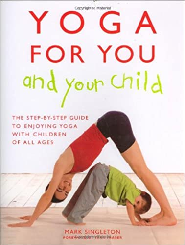 Yoga for Your and Your Child: The Step-by-step Guide to ...