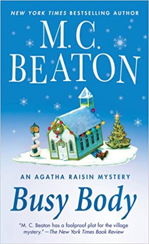Busy Body An Agatha Raisin Mystery Mysteries M C Beaton 9780312536503 Amazon Books