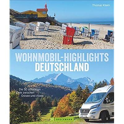 Wohnmobil Highlights Deutschland. Die 50 schönsten Ziele und Touren zwischen Ostsee und Alpen. Deutschland mit dem…
