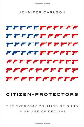 Citizen-Protectors: The Everyday Politics of Guns …