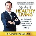 The Art of Healthy Living: A Mind-Body Approach to Inner Balance and Natural Vitality Audiobook by Homayoun Sadeghi Narrated by Homayoun Sadeghi, Clay Lomakayu, Sarianna Gregg